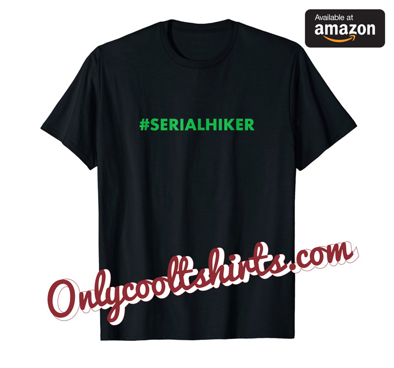 serial-hiker-tshirt-hiking-backpacking-camper-backpacker