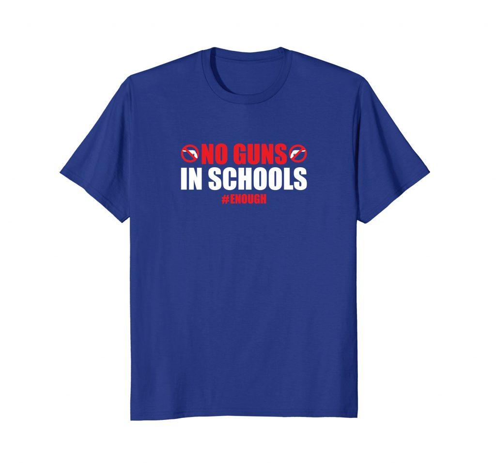 no guns in schools enough tshirt march mass shooting gun control