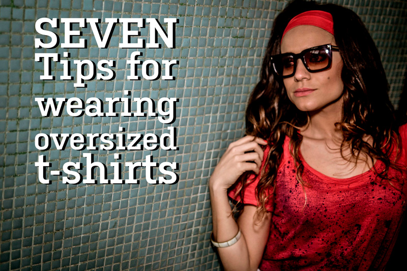 Seven tips for wearing oversized t-shirts